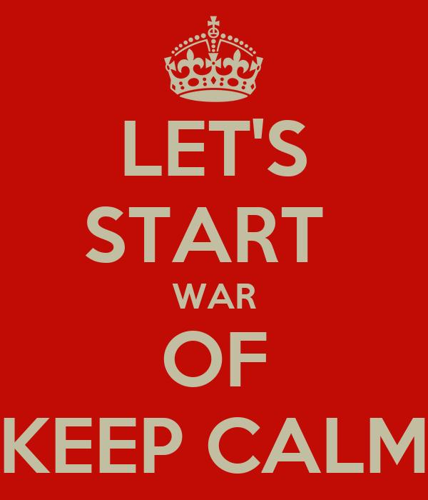 LET'S START  WAR OF KEEP CALM