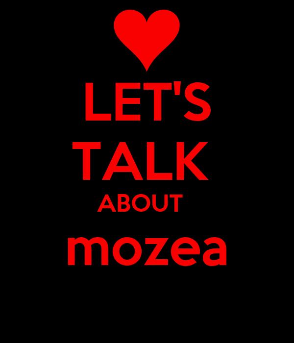 LET'S TALK  ABOUT   mozea