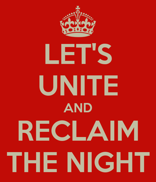LET'S UNITE AND RECLAIM THE NIGHT