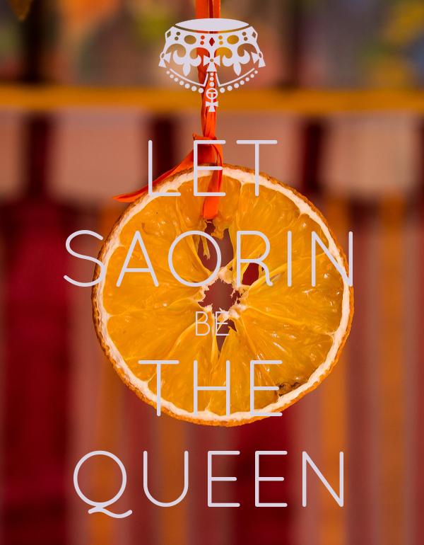 LET SAORIN BE THE QUEEN