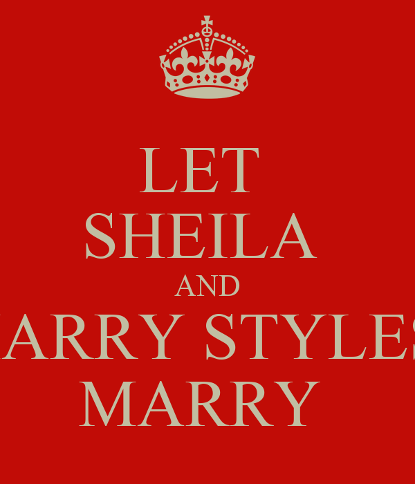 LET  SHEILA  AND HARRY STYLES  MARRY