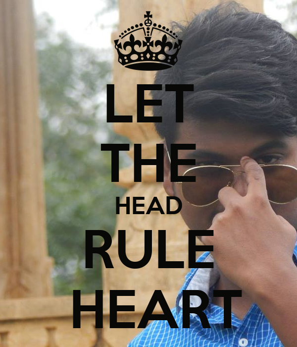 LET THE HEAD RULE  HEART