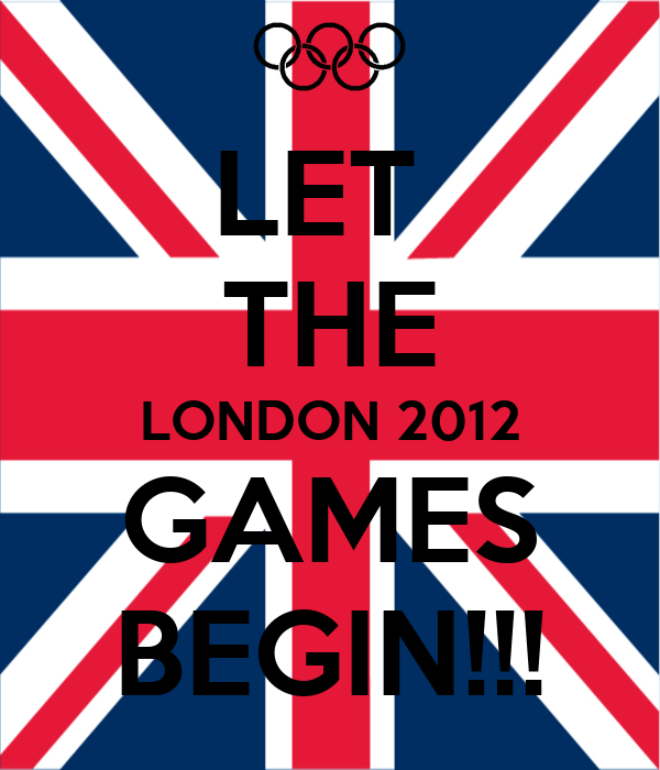 LET  THE LONDON 2012 GAMES BEGIN!!!
