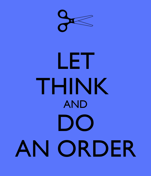 LET THINK  AND DO AN ORDER
