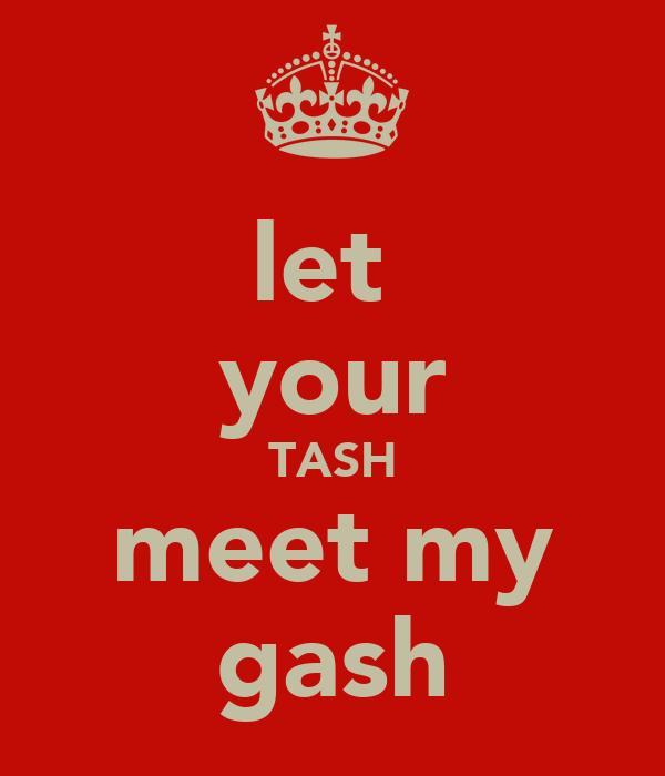 let  your TASH meet my gash