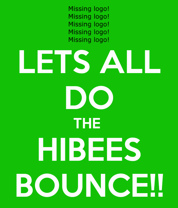 LETS ALL DO THE  HIBEES BOUNCE!!