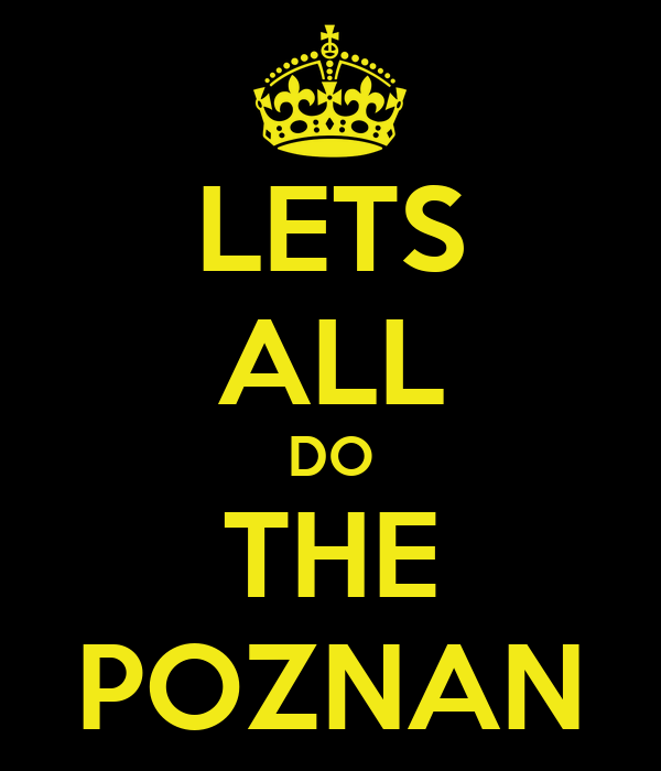 LETS ALL DO THE POZNAN