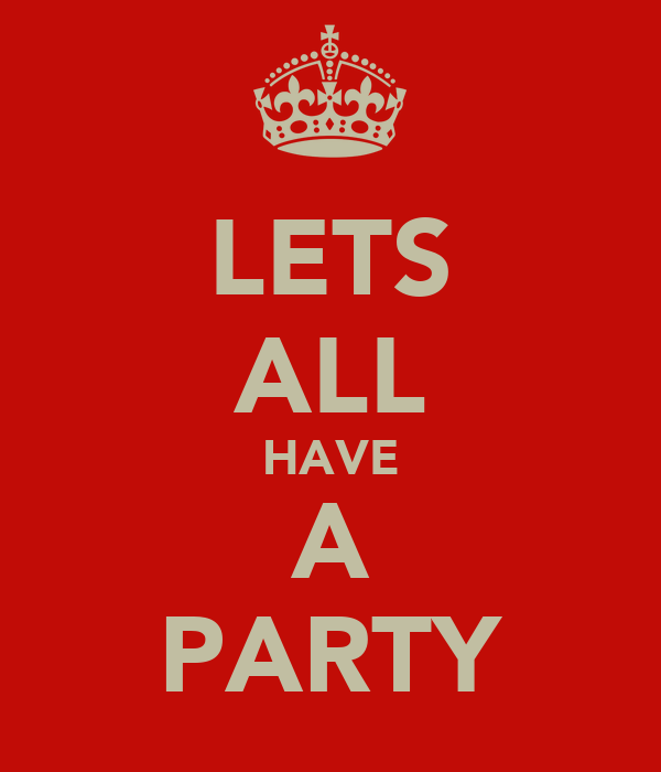 LETS ALL HAVE A PARTY