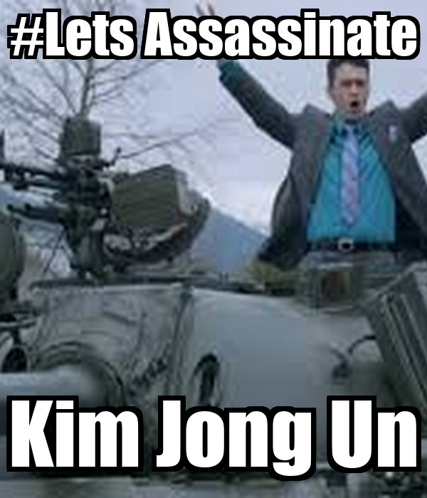 #Lets Assassinate Kim Jong Un