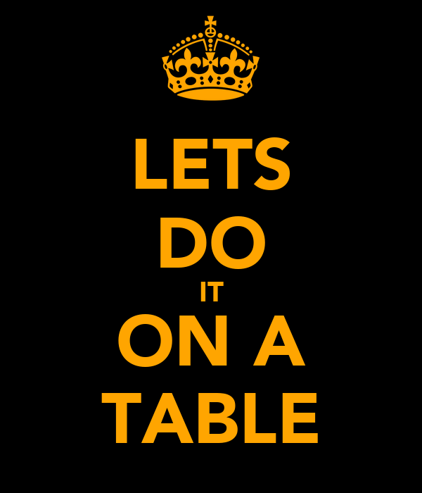 LETS DO IT ON A TABLE