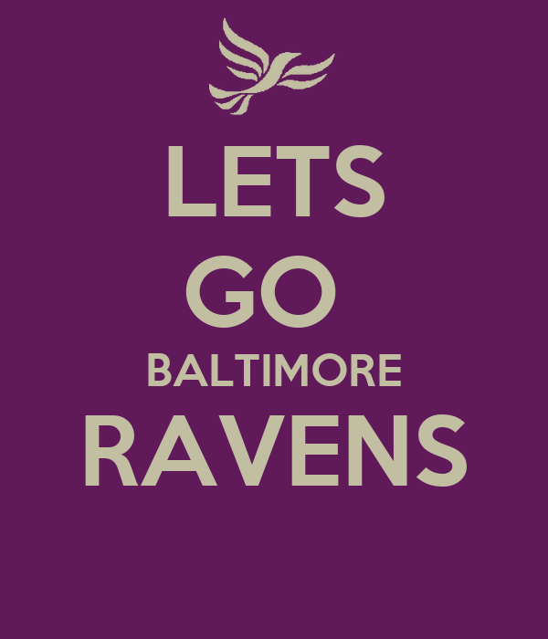 LETS GO  BALTIMORE RAVENS
