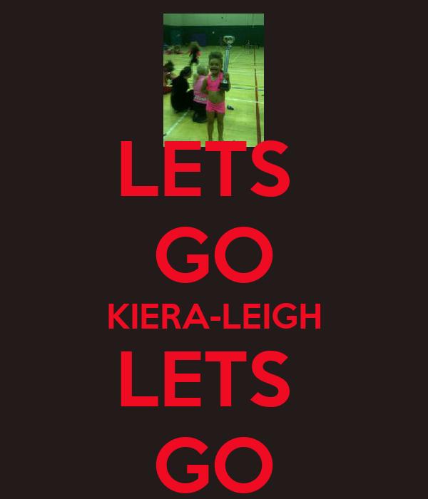 LETS  GO KIERA-LEIGH LETS  GO