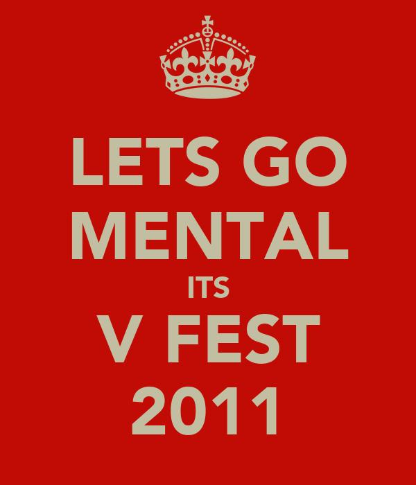 LETS GO MENTAL ITS V FEST 2011