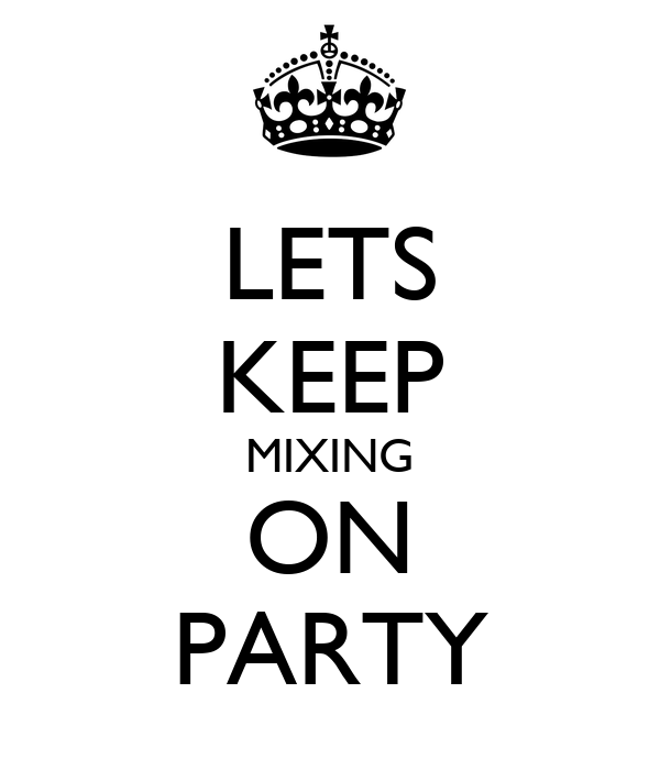 LETS KEEP MIXING ON PARTY