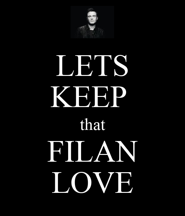 LETS KEEP  that FILAN LOVE