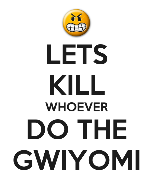 LETS KILL WHOEVER DO THE GWIYOMI