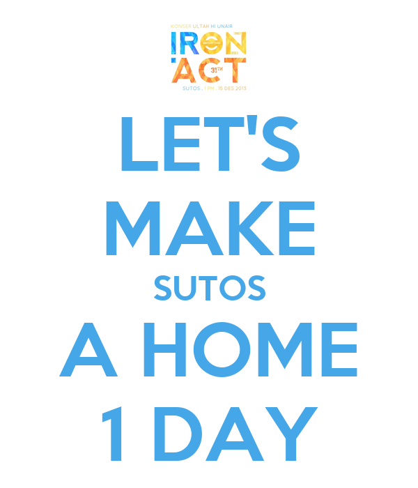LET'S MAKE SUTOS A HOME 1 DAY