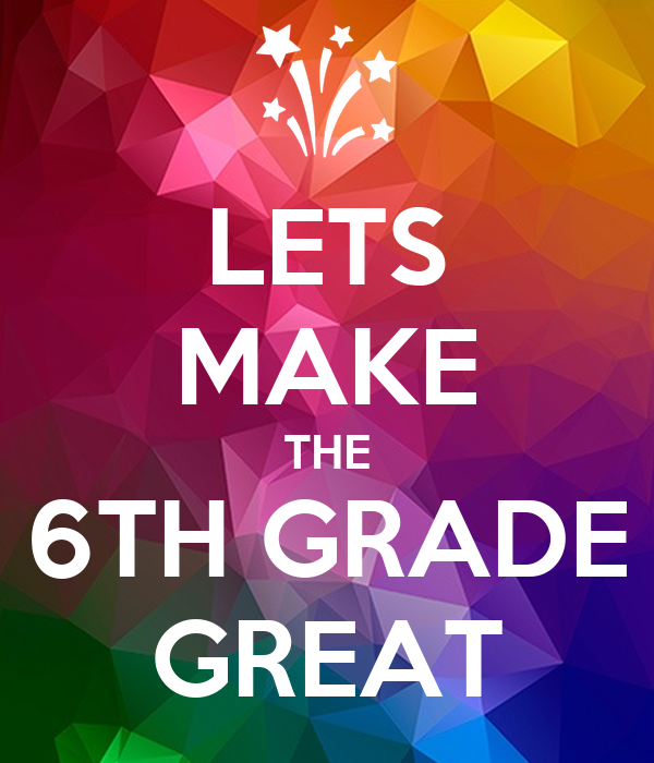 LETS MAKE THE 6TH GRADE GREAT