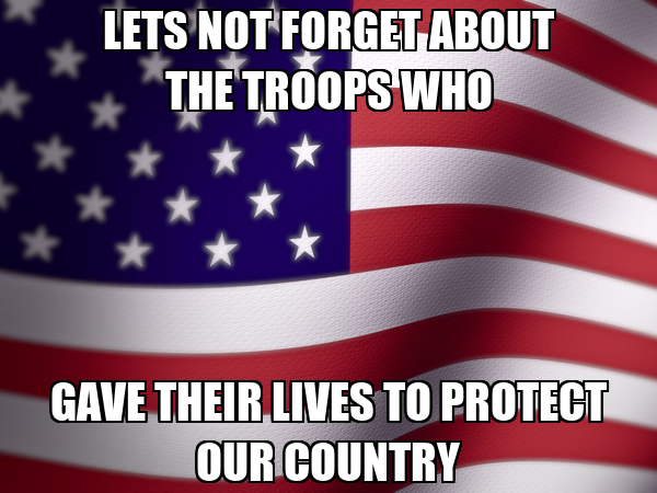 LETS NOT FORGET ABOUT THE TROOPS WHO GAVE THEIR LIVES TO PROTECT OUR COUNTRY