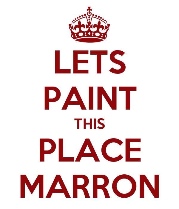 LETS PAINT THIS PLACE MARRON