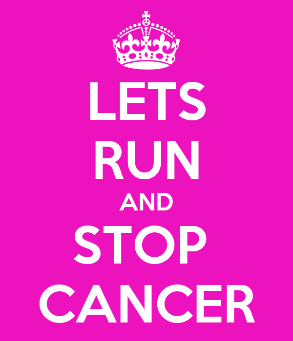 LETS RUN AND STOP  CANCER