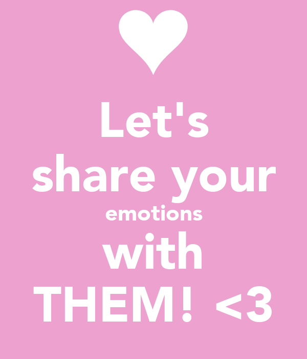 Let's share your emotions with THEM! <3