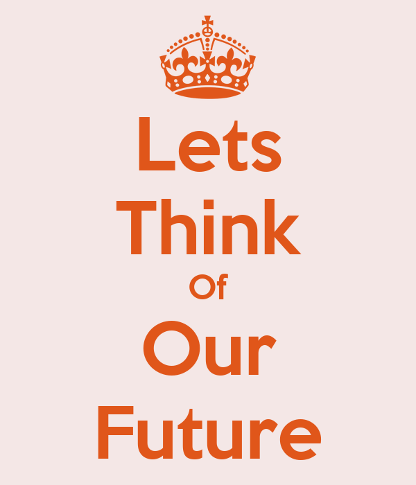 Lets Think Of Our Future