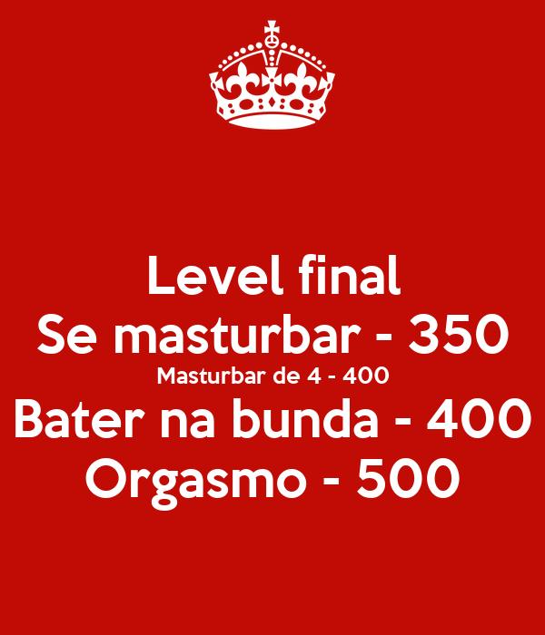 Level final Se masturbar - 350 Masturbar de 4 - 400 Bater na bunda - 400 Orgasmo - 500