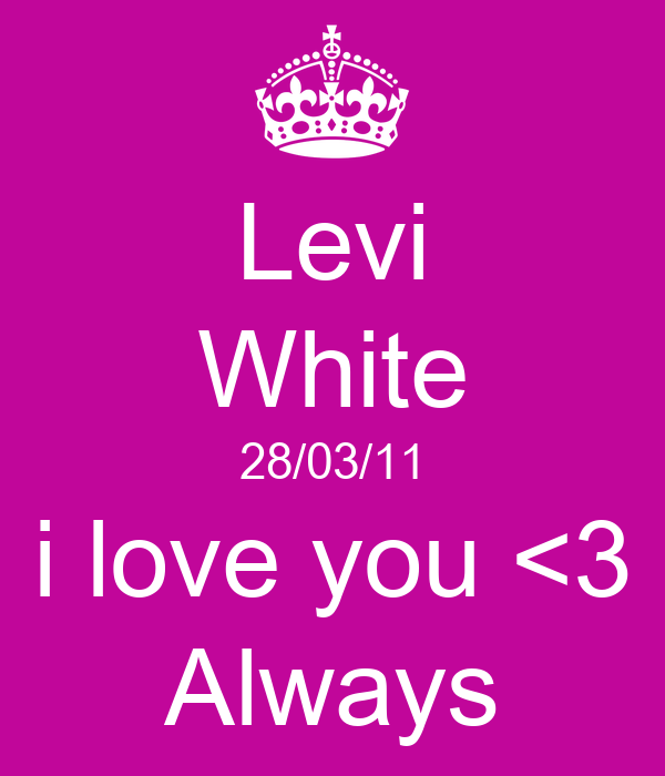 Levi White 28/03/11 i love you <3 Always