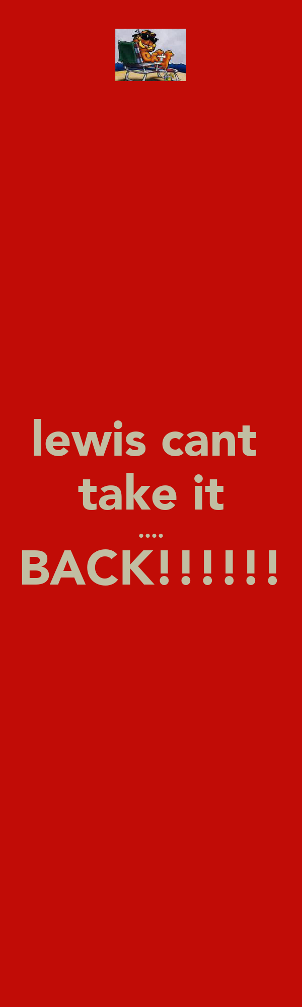 lewis cant  take it .... BACK!!!!!!
