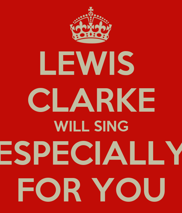 LEWIS  CLARKE WILL SING ESPECIALLY FOR YOU