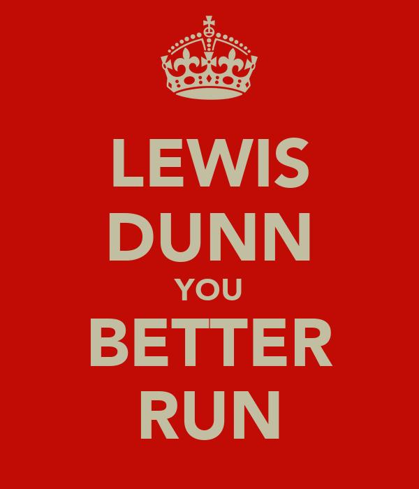 LEWIS DUNN YOU BETTER RUN