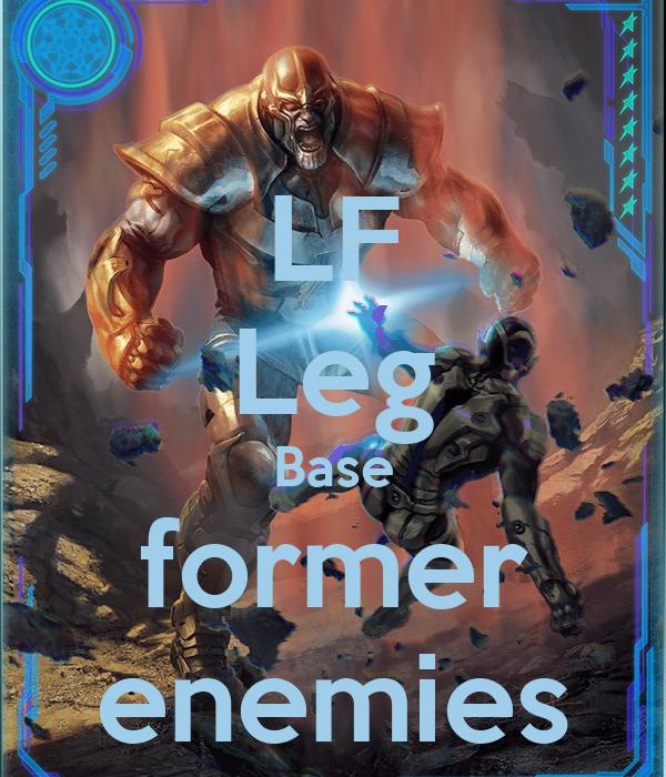 LF Leg Base former enemies