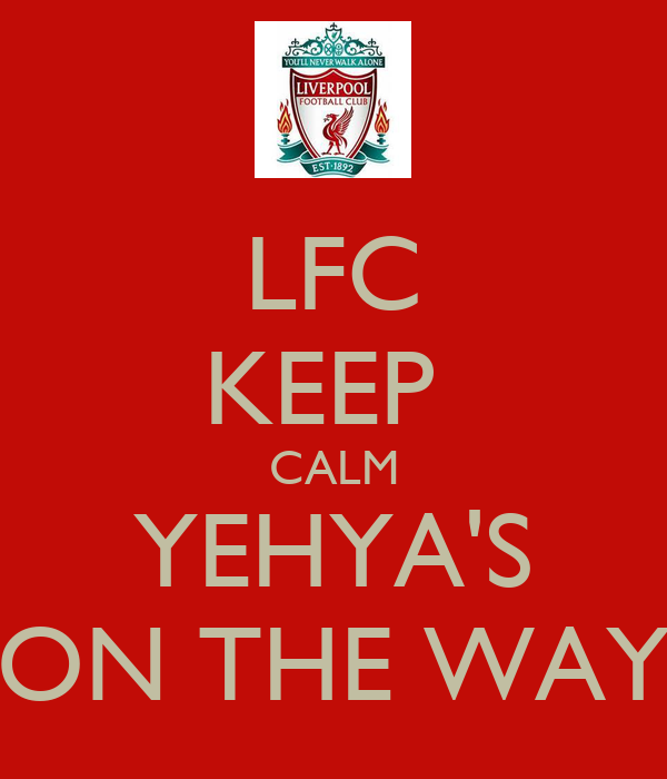 LFC KEEP  CALM YEHYA'S ON THE WAY