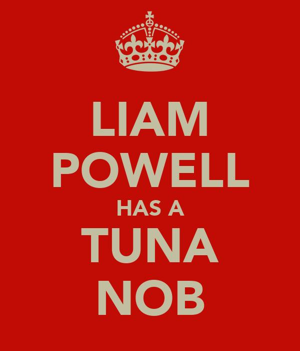 LIAM POWELL HAS A TUNA NOB