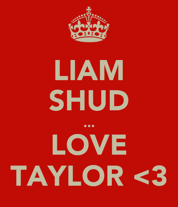LIAM SHUD ... LOVE TAYLOR <3