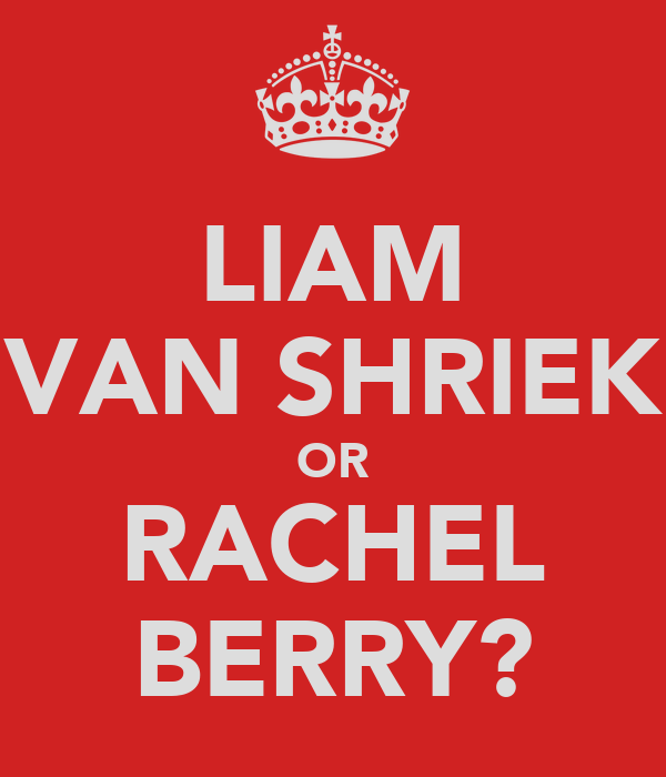 LIAM VAN SHRIEK OR RACHEL BERRY?