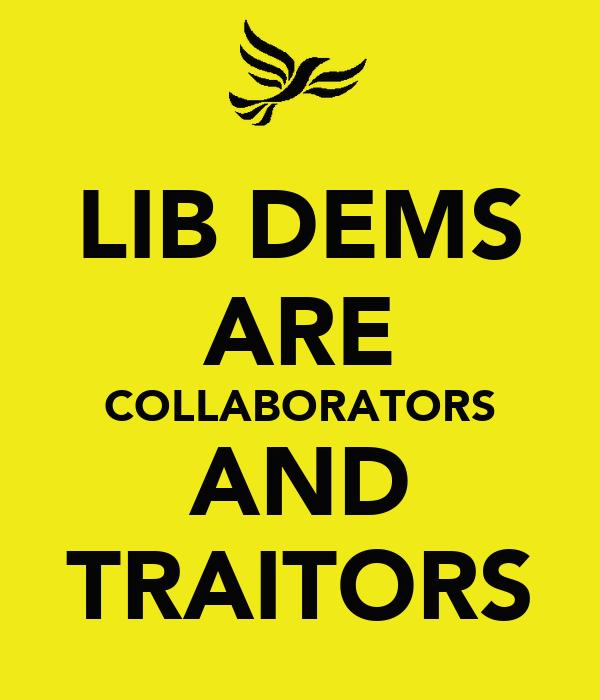 LIB DEMS ARE COLLABORATORS AND TRAITORS