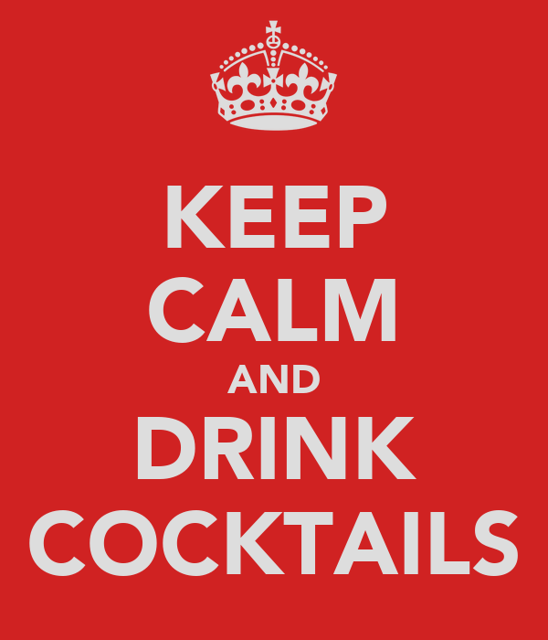 KEEP CALM AND DRINK COCKTAILS