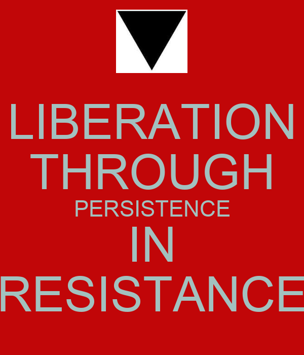 LIBERATION THROUGH PERSISTENCE IN RESISTANCE
