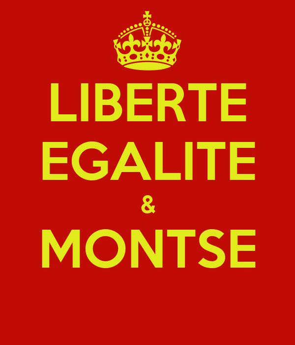 LIBERTE EGALITE & MONTSE