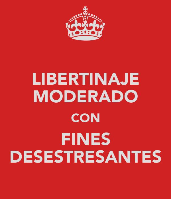 LIBERTINAJE MODERADO CON FINES DESESTRESANTES