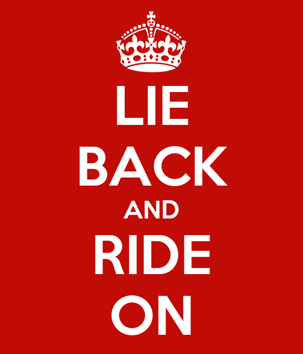 LIE BACK AND RIDE ON