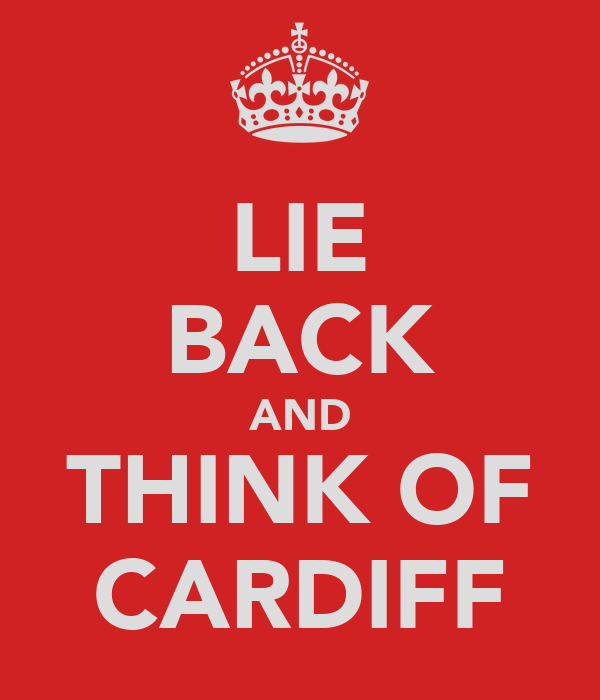 LIE BACK AND THINK OF CARDIFF