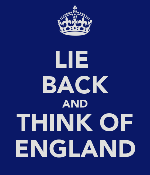 LIE  BACK AND THINK OF ENGLAND