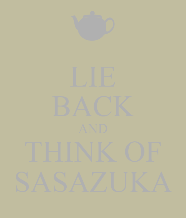 LIE BACK AND THINK OF SASAZUKA
