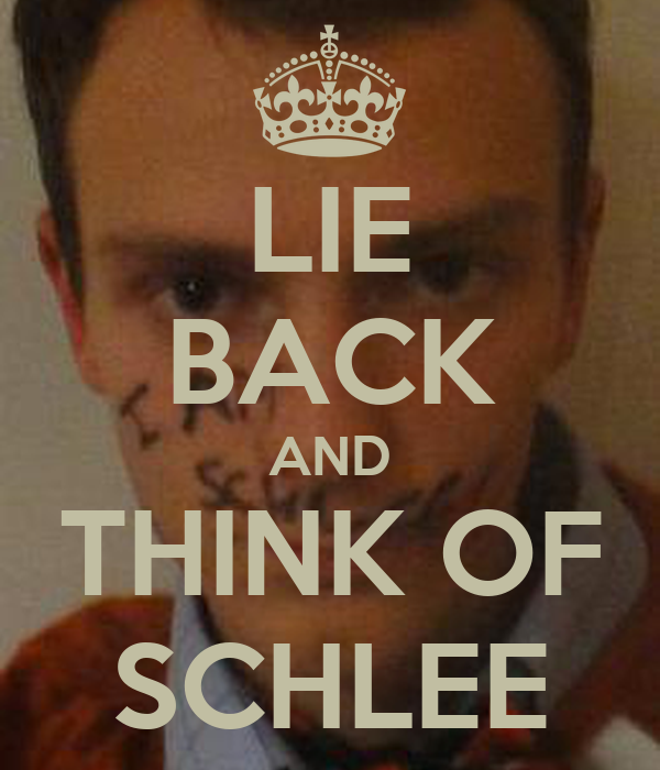 LIE BACK AND THINK OF SCHLEE