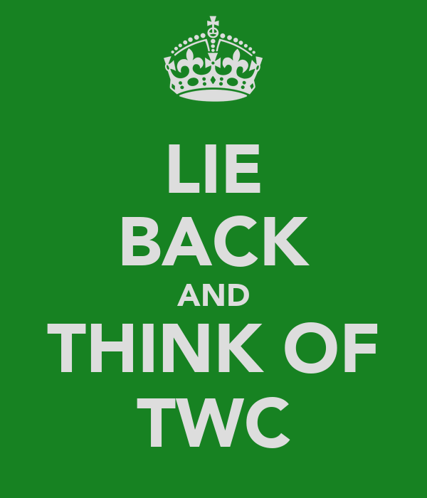 LIE BACK AND THINK OF TWC