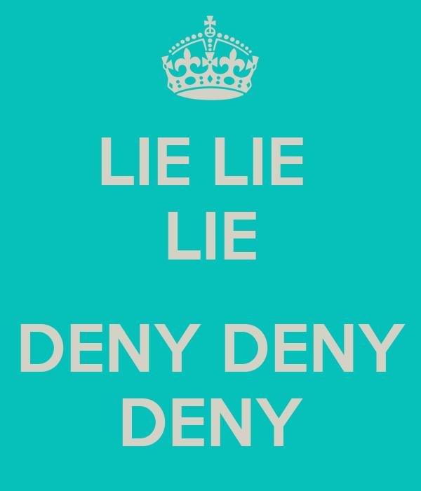 LIE LIE  LIE   DENY DENY  DENY