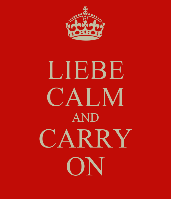 LIEBE CALM AND CARRY ON